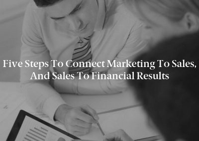 Five Steps to Connect Marketing to Sales, and Sales to Financial Results