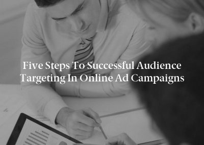Five Steps to Successful Audience Targeting in Online Ad Campaigns