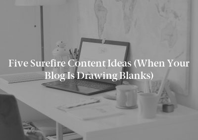 Five Surefire Content Ideas (When Your Blog Is Drawing Blanks)