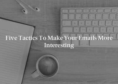 Five Tactics to Make Your Emails More Interesting