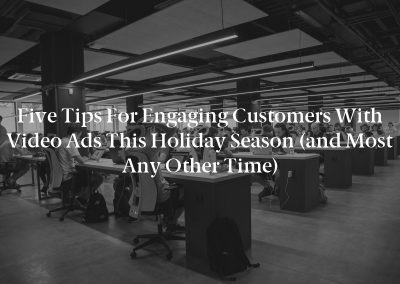 Five Tips for Engaging Customers With Video Ads This Holiday Season (and Most Any Other Time)