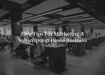Five Tips for Marketing a Subscription-Based Business