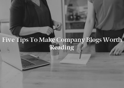 Five Tips to Make Company Blogs Worth Reading