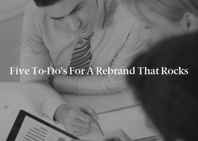 Five To-Do's for a Rebrand That Rocks