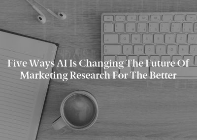 Five Ways AI Is Changing the Future of Marketing Research for the Better