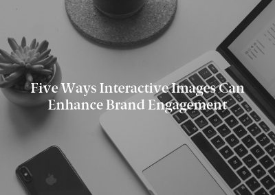 Five Ways Interactive Images Can Enhance Brand Engagement