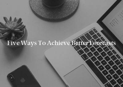 Five Ways to Achieve Better Forecasts