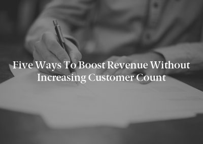 Five Ways to Boost Revenue Without Increasing Customer Count
