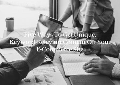 Five Ways to Get Unique, Keyword-Relevant Content on Your E-Commerce Site