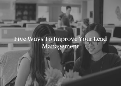 Five Ways to Improve Your Lead Management