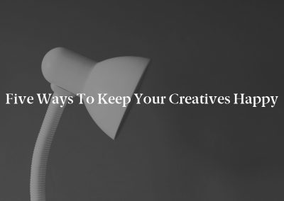 Five Ways to Keep Your Creatives Happy
