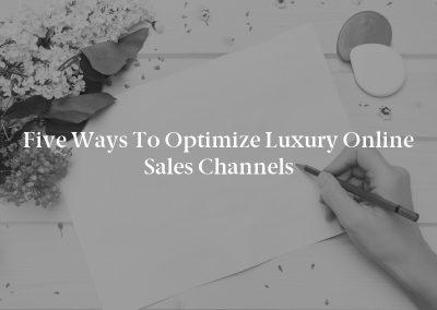 Five Ways to Optimize Luxury Online Sales Channels