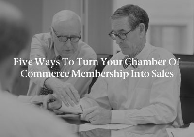Five Ways to Turn Your Chamber of Commerce Membership Into Sales