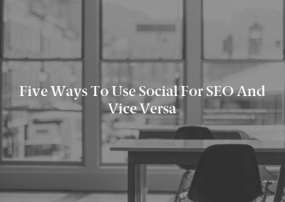 Five Ways to Use Social for SEO and Vice Versa