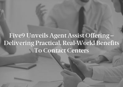 Five9 Unveils Agent Assist Offering – Delivering Practical, Real-World Benefits to Contact Centers