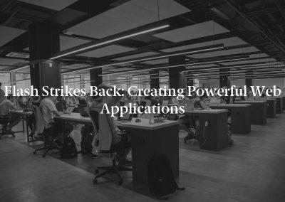 Flash Strikes Back: Creating Powerful Web Applications