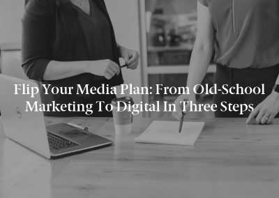 Flip Your Media Plan: From Old-School Marketing to Digital in Three Steps