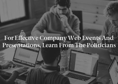 For Effective Company Web Events and Presentations, Learn From the Politicians
