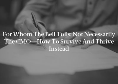 For Whom the Bell Tolls: Not Necessarily the CMO—How to Survive and Thrive Instead