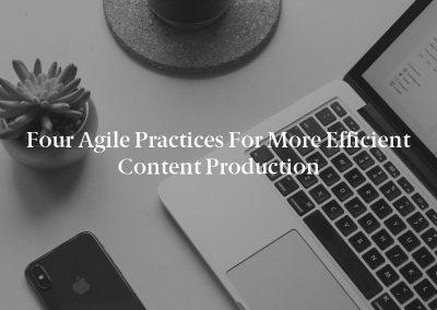 Four Agile Practices for More Efficient Content Production