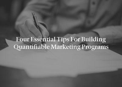 Four Essential Tips for Building Quantifiable Marketing Programs