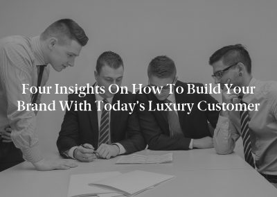 Four Insights on How to Build Your Brand With Today's Luxury Customer