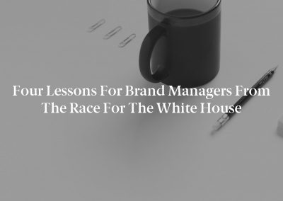 Four Lessons for Brand Managers From the Race for the White House