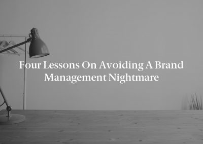 Four Lessons on Avoiding a Brand Management Nightmare