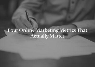 Four Online Marketing Metrics That Actually Matter