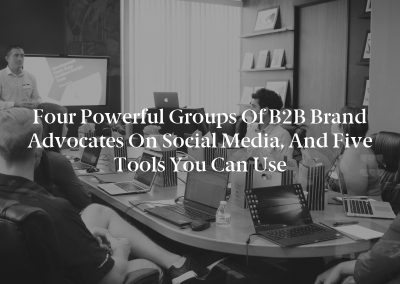 Four Powerful Groups of B2B Brand Advocates on Social Media, and Five Tools You Can Use