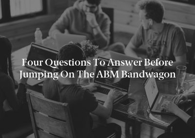 Four Questions to Answer Before Jumping on the ABM Bandwagon