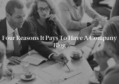 Four Reasons It Pays to Have a Company Blog