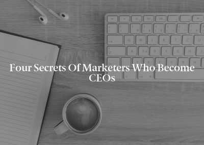 Four Secrets of Marketers Who Become CEOs