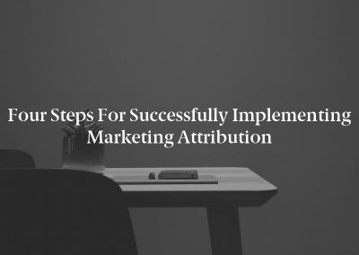 Four Steps for Successfully Implementing Marketing Attribution