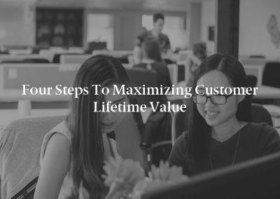 Four Steps to Maximizing Customer Lifetime Value