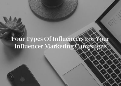 Four Types of Influencers for Your Influencer Marketing Campaigns