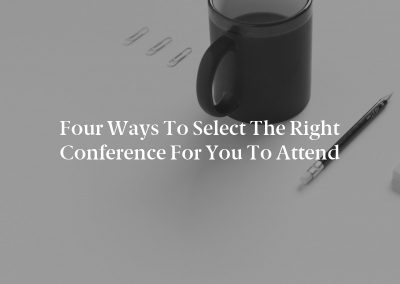 Four Ways to Select the Right Conference for You to Attend