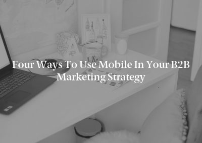 Four Ways to Use Mobile in Your B2B Marketing Strategy