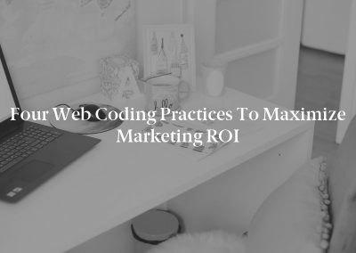 Four Web Coding Practices to Maximize Marketing ROI