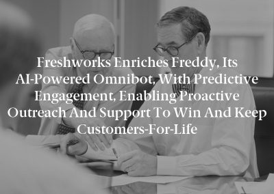 Freshworks Enriches Freddy, Its AI-Powered Omnibot, with Predictive Engagement, Enabling Proactive Outreach and Support to Win and Keep Customers-For-Life