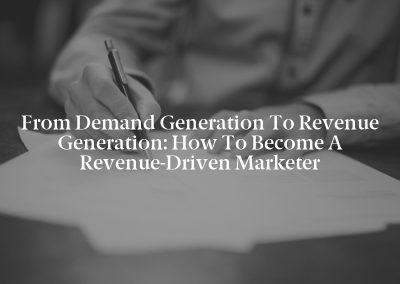 From Demand Generation to Revenue Generation: How to Become a Revenue-Driven Marketer