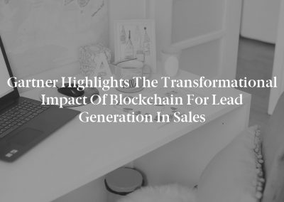 Gartner Highlights the Transformational Impact of Blockchain for Lead Generation in Sales