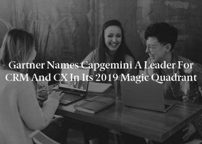 Gartner Names Capgemini a Leader for CRM and CX in Its 2019 Magic Quadrant
