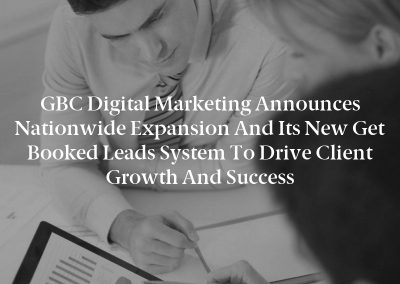GBC Digital Marketing Announces Nationwide Expansion and Its New Get Booked Leads System to Drive Client Growth and Success