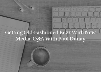Getting Old-Fashioned Buzz With New Media: Q&A With Paul Dunay