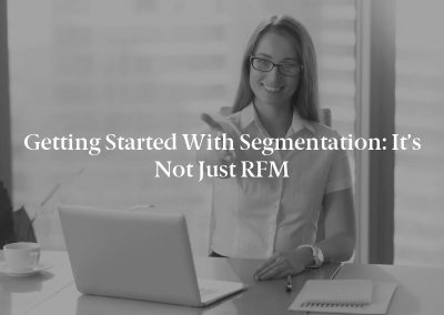 Getting Started With Segmentation: It's Not Just RFM