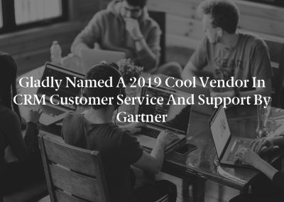 Gladly Named a 2019 Cool Vendor in CRM Customer Service and Support by Gartner