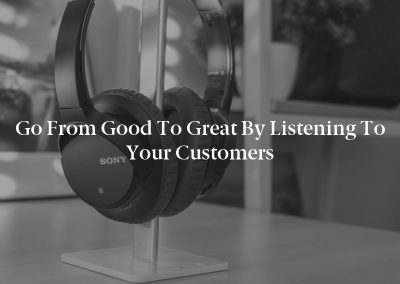 Go From Good to Great by Listening to Your Customers