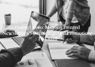Going Green: Moving Printed Newsletters, Statements, and Promotions to Email