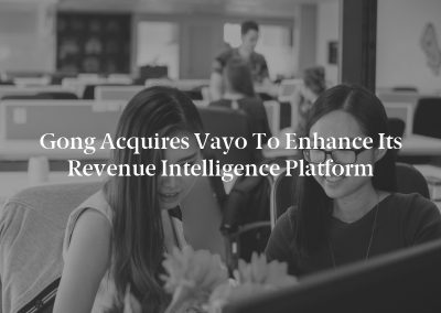 Gong Acquires Vayo to Enhance its Revenue Intelligence Platform